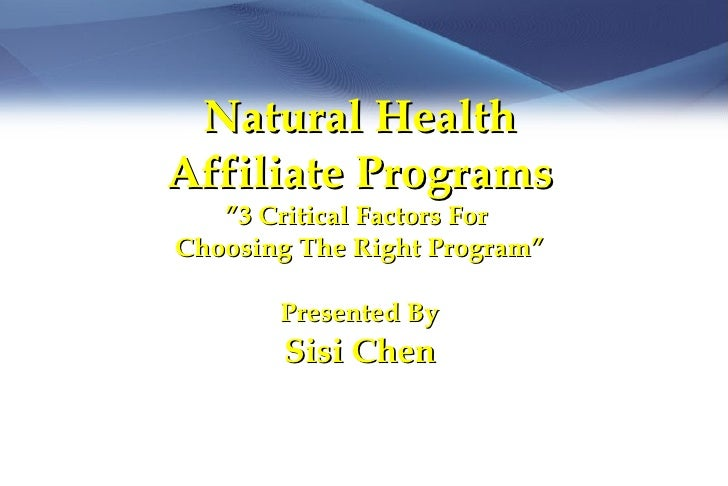 "Natural Health Affiliate Programs    ""3 Critical Factors For Choosing The Right Program""         Presented By        Sisi ..."