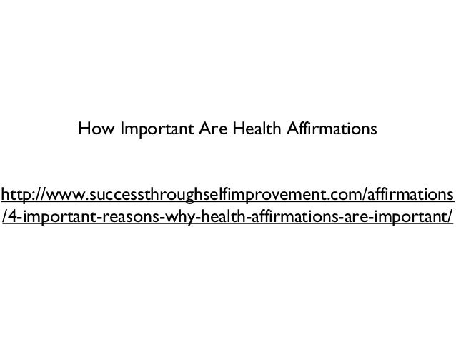 How Important Are Health Affirmationshttp://www.successthroughselfimprovement.com/affirmations/4-important-reasons-why-hea...