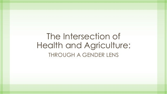 The Intersection of Health and Agriculture: THROUGH A GENDER LENS