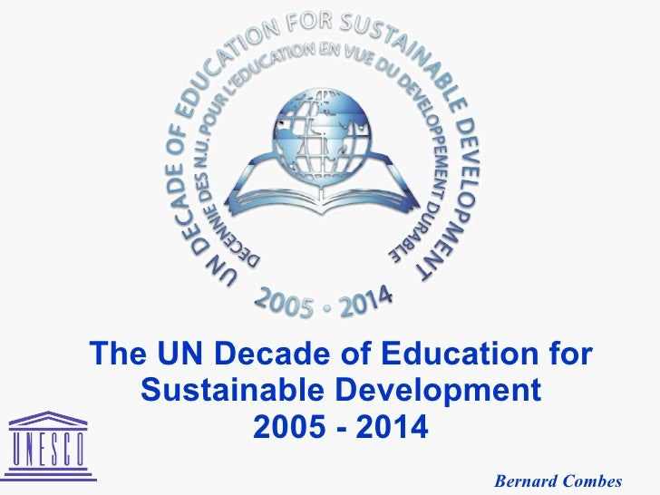 The UN Decade of Education for Sustainable Development 2005 - 2014 Bernard Combes