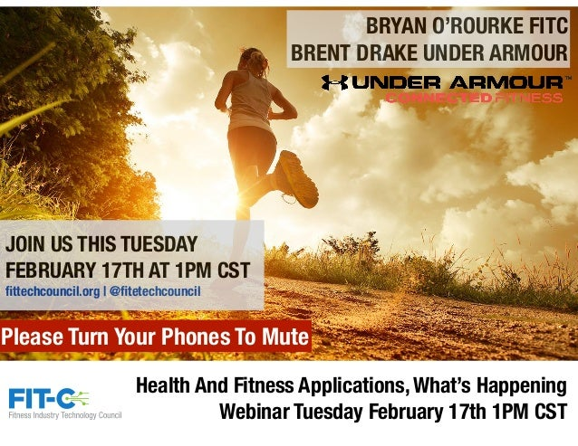 Health And Fitness Applications, What's Happening Webinar Tuesday February 17th 1PM CST BRYAN O'ROURKE FITC BRENT DRAKE UN...