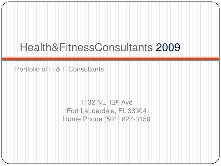 Health&FitnessConsultants2009<br />Portfolio of H & F Consultants <br />1132 NE 12th Ave<br />Fort Lauderdale, FL 33304<br...