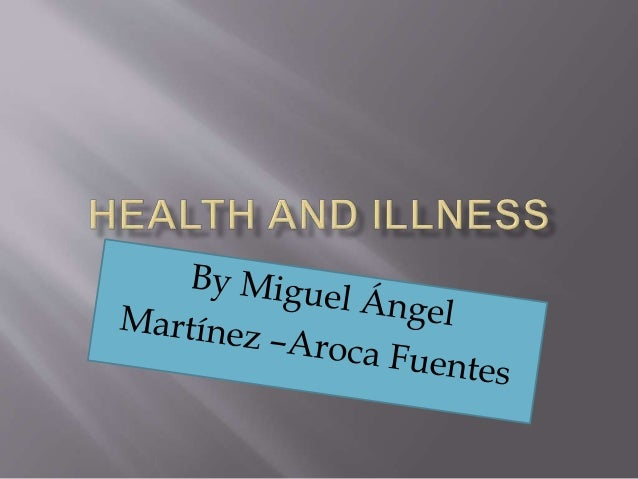  Your health is a state of physical ,mental and social well-bing illneses are health problems that affect your body´s org...