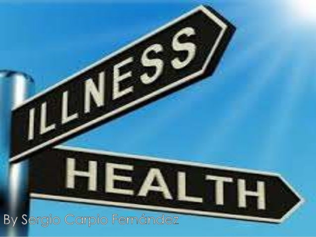 Your health is a state of physical, mental and social well-being. Illnesses are health problems that affect your body´s or...