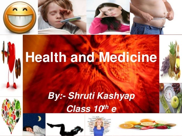 Health and Medicine By:- Shruti Kashyap Class 10th e