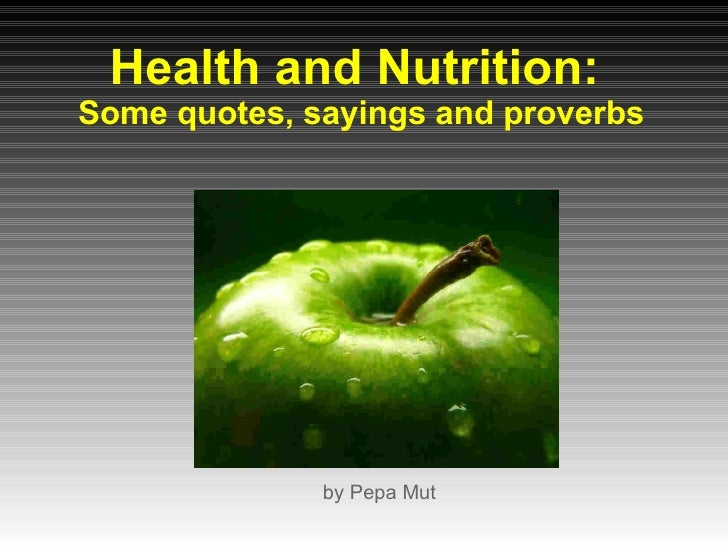 Health and Nutrition:  Some quotes, sayings and proverbs <ul>by Pepa Mut </ul>