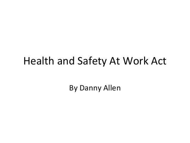 Health and Safety At Work Act By Danny Allen