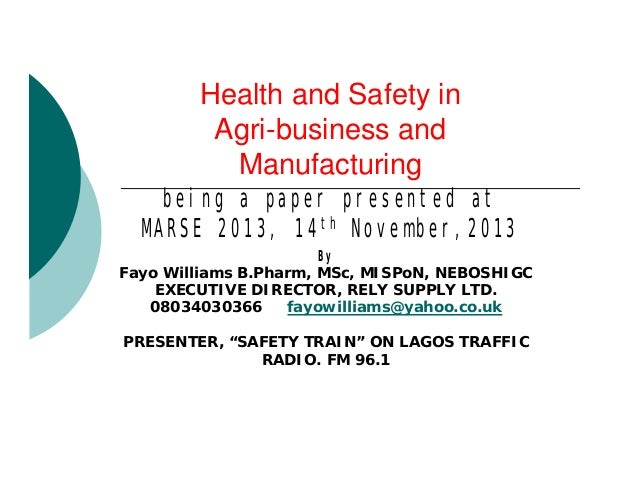 Health and Safety in Agri-business and Manufacturing being a paper presented at MARSE 2013, 14th November,2013 By Fayo Wil...