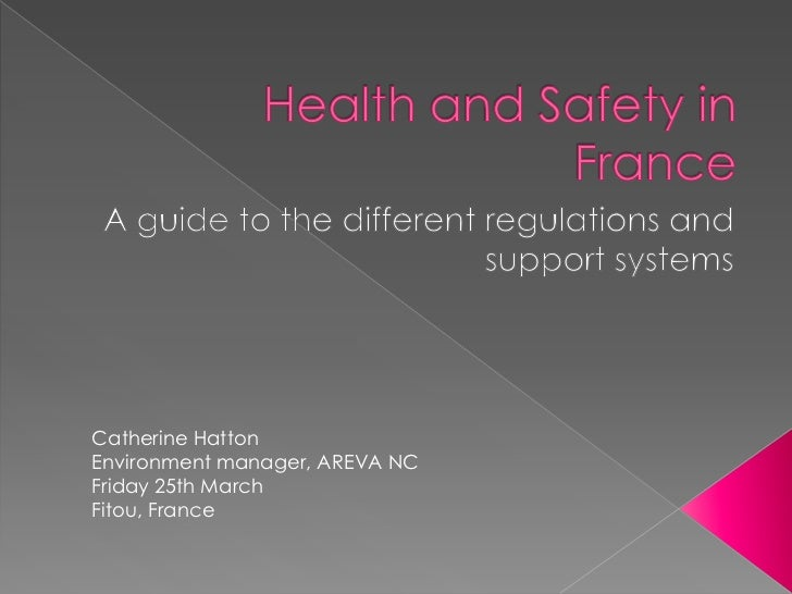 Health and Safety in France<br />A guide to the different regulations and support systems<br />Catherine Hatton<br />Envir...