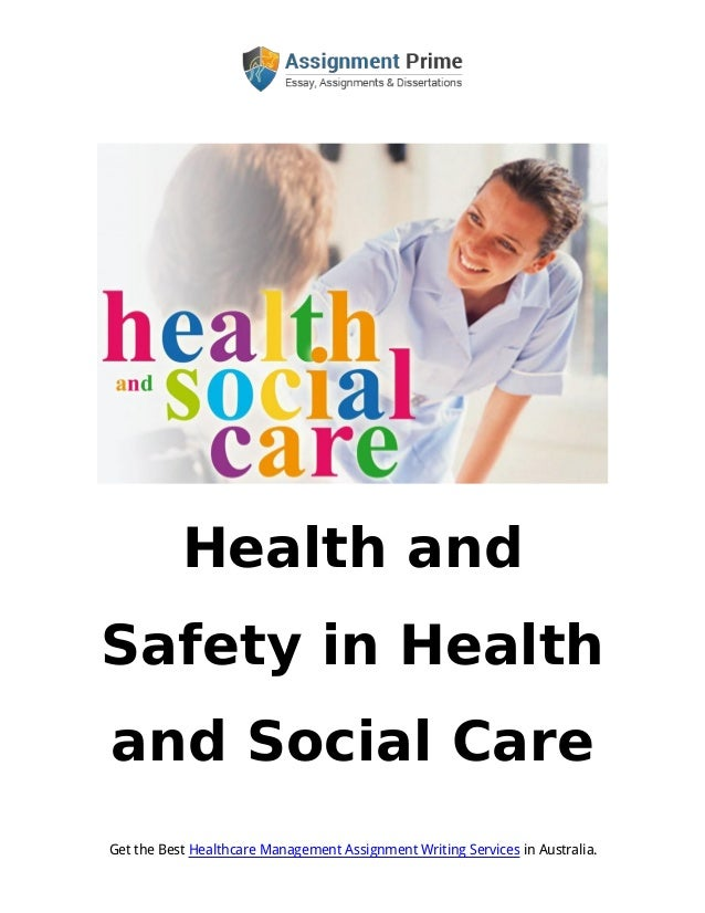 Get the Best Healthcare Management Assignment Writing Services in Australia. Health and Safety in Health and Social Care