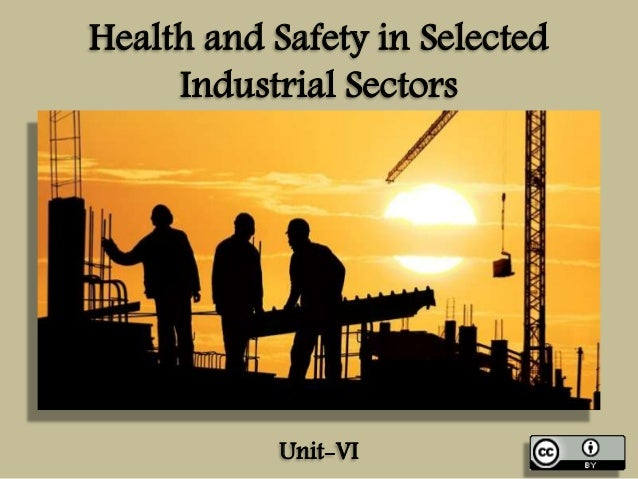 Health and Safety in Selected Industrial Sectors  Unit-VI