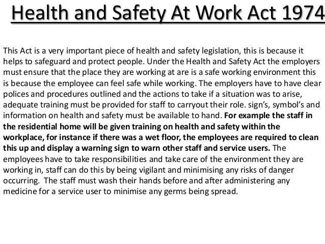 health and safety management in health and social care And stewards working with members in the social care sector, such as home care and residential care service 2 the scale of the problem home care workers are relied on to carry out a wide  1974 and the management of health and safety at work regulations (mhsw) 1999, employers have a legal duty to assess all risks to the health and safety of employees if the risk assessment shows that it is.