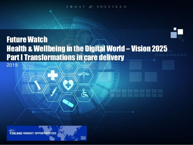 Future Watch Health & Wellbeing in the Digital World – Vision 2025 Part I Transformations in care delivery 2019