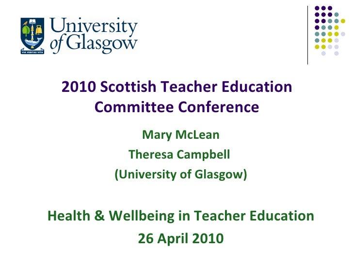 2010 Scottish Teacher Education Committee Conference <ul><li>Mary McLean </li></ul><ul><li>Theresa Campbell  </li></ul><ul...