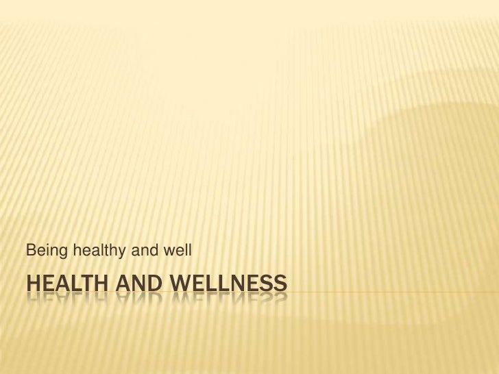 Health and wellness<br />Being healthy and well<br />