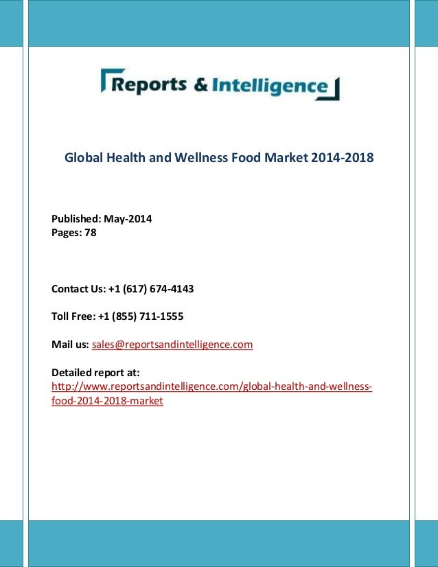 Global Health and Wellness Food Market 2014-2018 Published: May-2014 Pages: 78 Contact Us: +1 (617) 674-4143 Toll Free: +1...