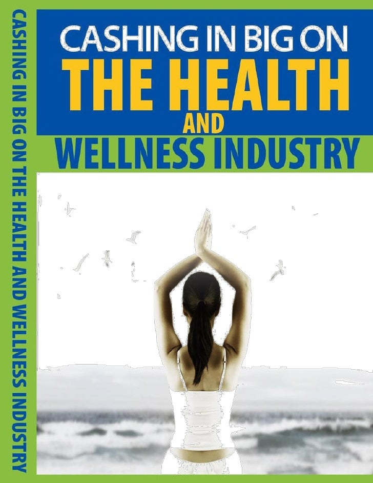 """Cashing in BIG on the Health and       Wellness Industry """"Discover how you or ANYONE can milk every single dollar from one..."""