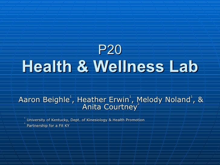 P20 Health & Wellness Lab <ul><li>Aaron Beighle 1 , Heather Erwin 1 , Melody Noland 1 , & Anita Courtney 2 </li></ul><ul><...