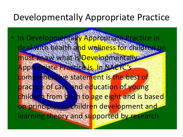 ece developmentally appropriate practice Diversity & developmentally appropriate practices: challenges for early  at the  same time, practices of ece have been long dominated by developmentalism.