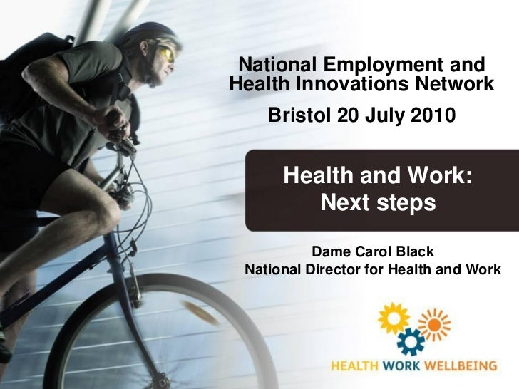 National Employment andHealth Innovations Network    Bristol 20 July 2010      Health and Work:         Next steps        ...