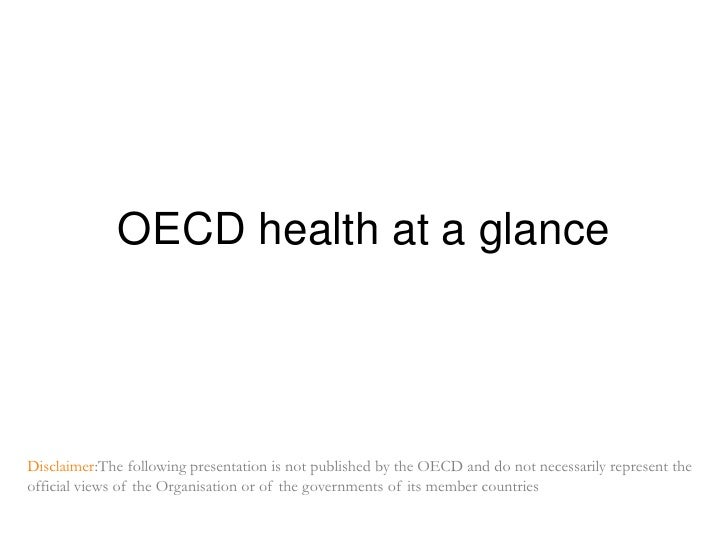OECD healthat a glance<br />Disclaimer:Thefollowingpresentationis not published by the OECD and do not necessarily represe...