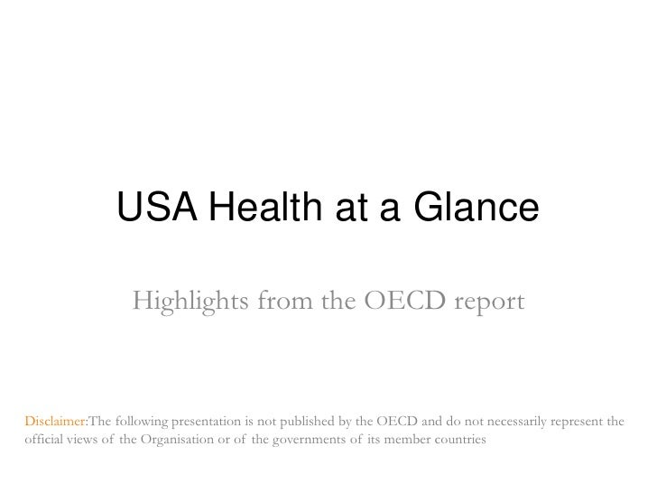 USA Healthat a Glance<br />Highlightsfrom the OECD report<br />Disclaimer:Thefollowingpresentationis not published by the ...