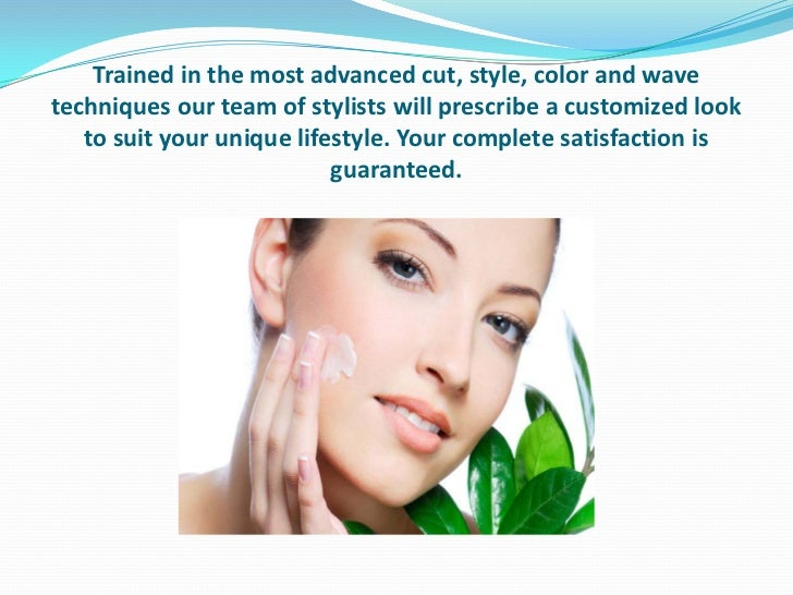 Our design team is trained in the most advanced cut, color, style and wave techniques. Each member of our team attends on-...