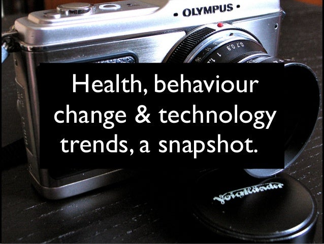 Health, behaviour  change & technology  trends, a snapshot.