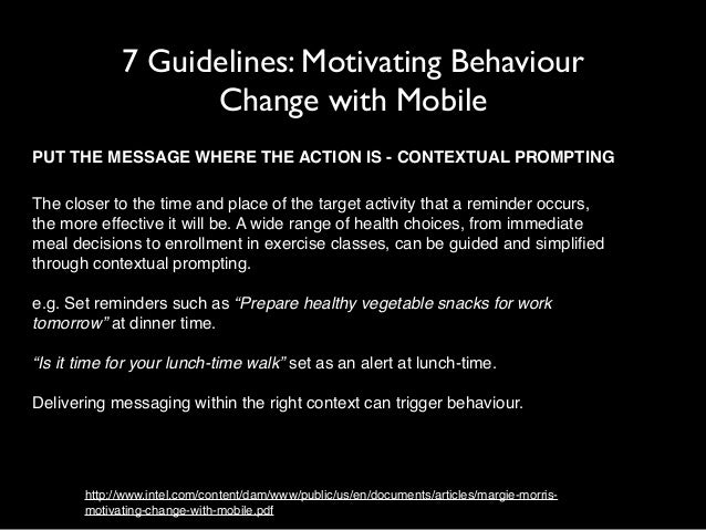 7 Guidelines: Motivating Behaviour  Change with Mobile  PUT THE MESSAGE WHERE THE ACTION IS - CONTEXTUAL PROMPTING  The cl...
