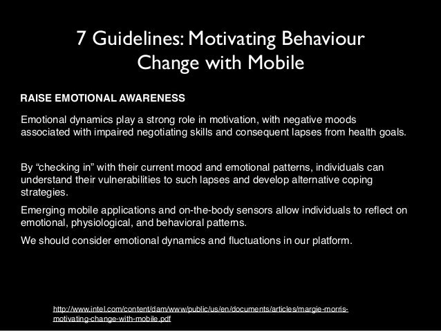 7 Guidelines: Motivating Behaviour  Change with Mobile  RAISE EMOTIONAL AWARENESS  Emotional dynamics play a strong role i...