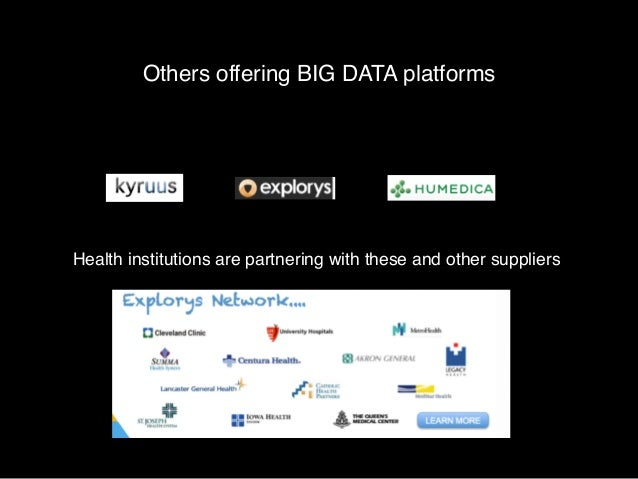 Others offering BIG DATA platforms  Health institutions are partnering with these and other suppliers