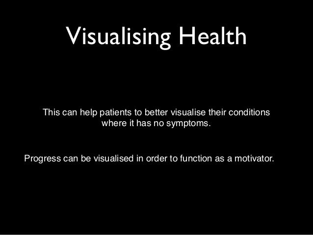 Visualising Health  This can help patients to better visualise their conditions !  where it has no symptoms.  Progress can...