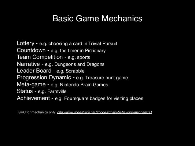 Basic Game Mechanics  1.Lottery - e.g. choosing a card in Trivial Pursuit!  2.Countdown - e.g. the timer in Pictionary!  3...