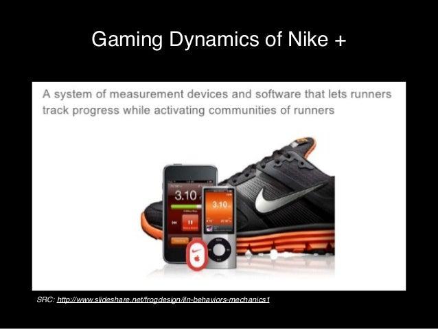 Gaming Dynamics of Nike +  SRC: http://www.slideshare.net/frogdesign/iln-behaviors-mechanics1