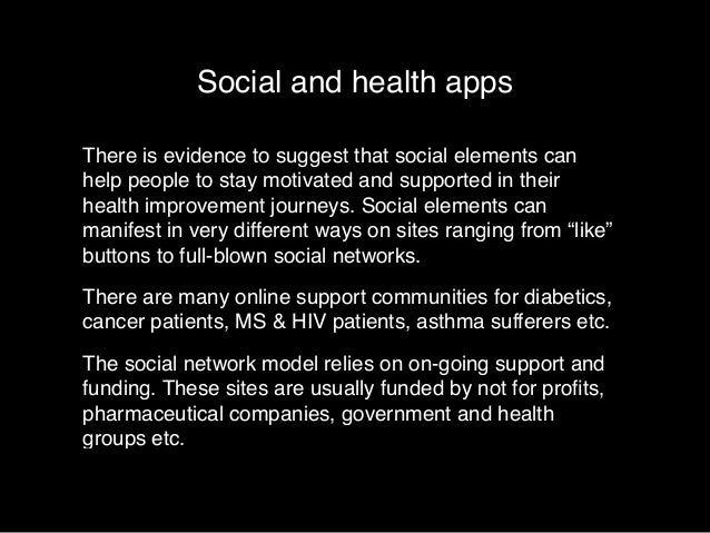 Social and health apps  There is evidence to suggest that social elements can  help people to stay motivated and supported...