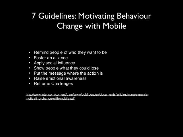 7 Guidelines: Motivating Behaviour  Change with Mobile  !  • Remind people of who they want to be!  • Foster an alliance! ...