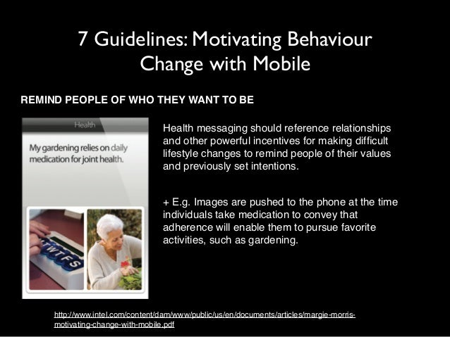 7 Guidelines: Motivating Behaviour  Change with Mobile  REMIND PEOPLE OF WHO THEY WANT TO BE  !  Health messaging should r...