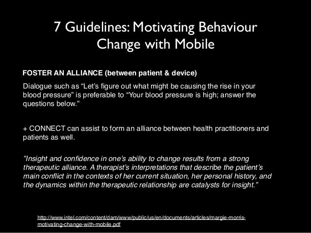 """7 Guidelines: Motivating Behaviour  Change with Mobile  FOSTER AN ALLIANCE (between patient & device)  Dialogue such as """"L..."""