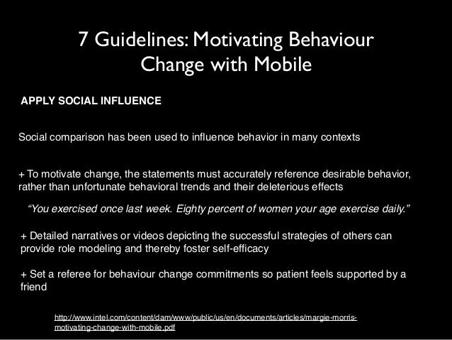 7 Guidelines: Motivating Behaviour  Change with Mobile  APPLY SOCIAL INFLUENCE  Social comparison has been used to influen...