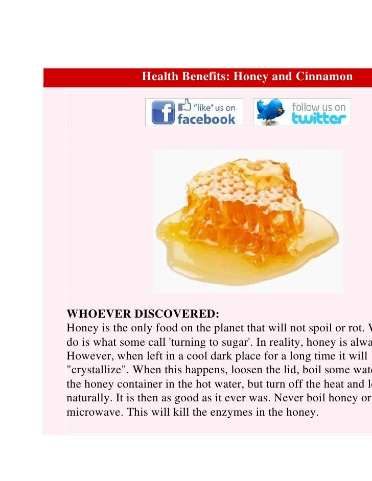 Health Benefits: Honey and CinnamonWHOEVER DISCOVERED:Honey is the only food on the planet that will not spoil or rot. Wdo...