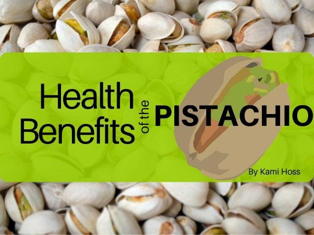 Health Benefits ofthe PISTACHIO By Kami Hoss