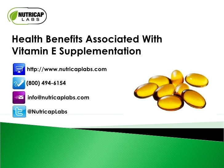 Health Benefits Associated With Vitamin E Supplementation http://www.nutricaplabs.com (800) 494-6154 [email_address] @Nutr...