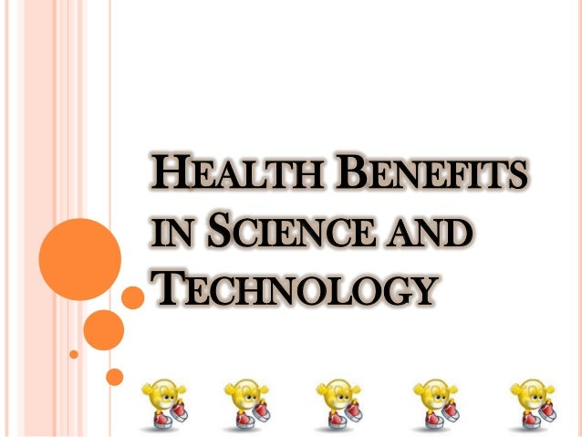 benefits of science and technology to man Free essay on effects of science and technology on society effects of science and technology on society science and technology may be or intrinsic to man.