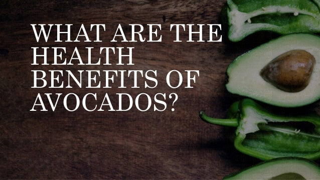 WHAT ARE THE HEALTH BENEFITS OF AVOCADOS?