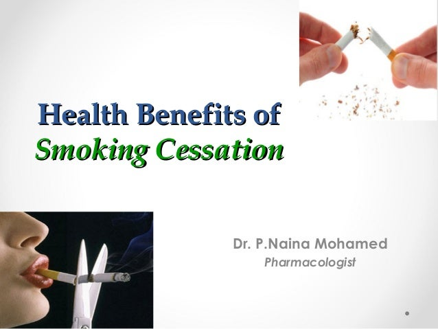 Health Benefits of Smoking Cessation Dr. P.Naina Mohamed Pharmacologist