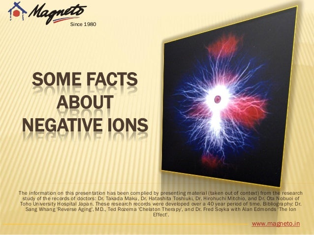 SOME FACTS ABOUT NEGATIVE IONS The information on this presentation has been complied by presenting material (taken out of...