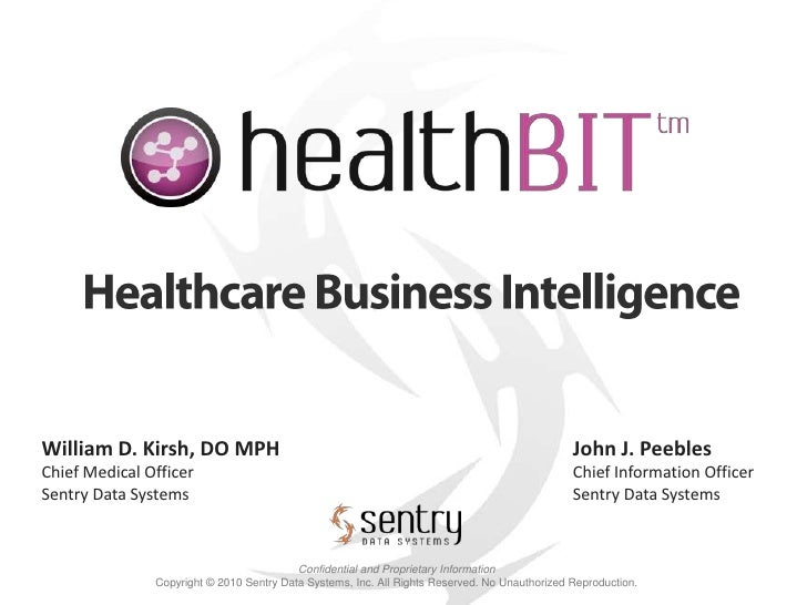 Healthcare Business Intelligence<br />William D. Kirsh, DO MPH<br />Chief Medical Officer<br />Sentry Data Systems<br />Jo...