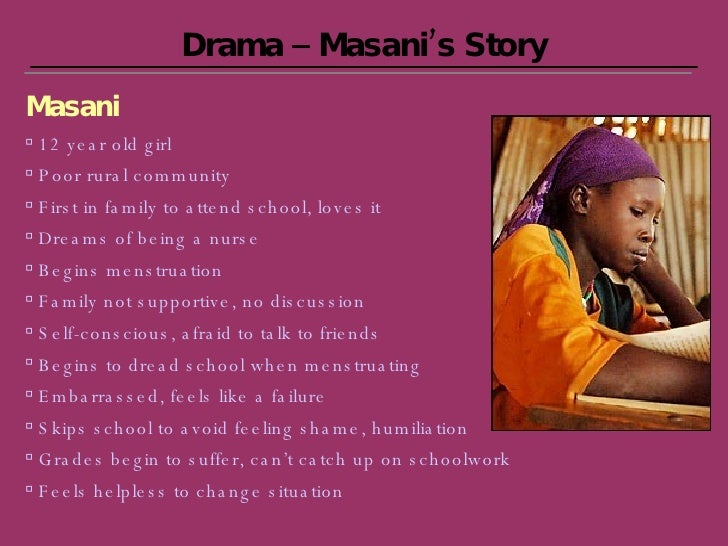 Drama – Masani's Story <ul><li>Masani </li></ul><ul><li>12 year old girl </li></ul><ul><li>Poor rural community </li></ul>...