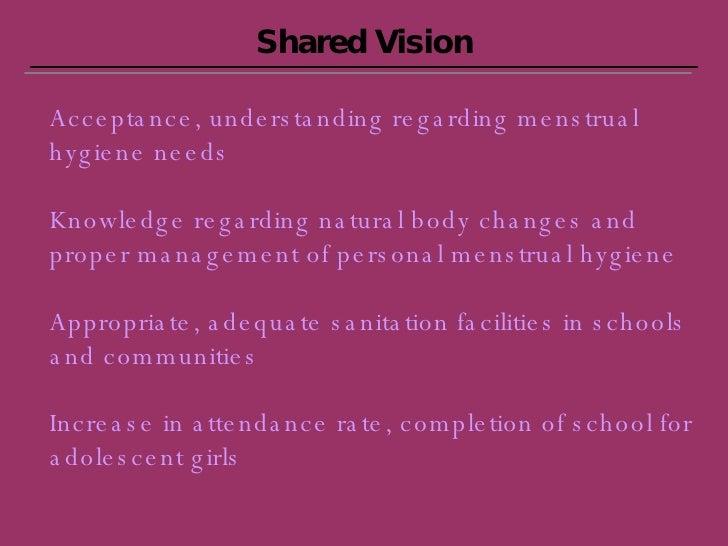 Shared Vision Acceptance, understanding regarding menstrual hygiene needs Knowledge regarding natural body changes and pro...