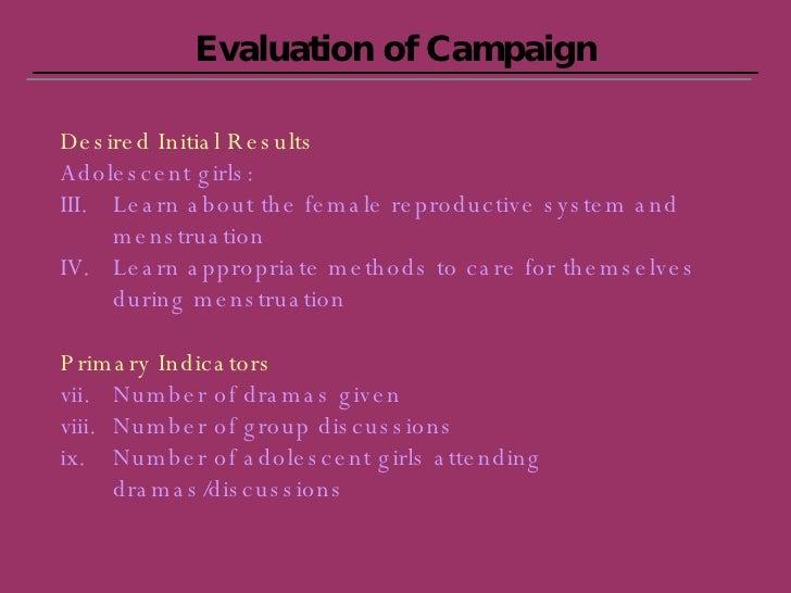 Evaluation of Campaign <ul><li>Desired Initial Results </li></ul><ul><li>Adolescent girls: </li></ul><ul><li>Learn about t...